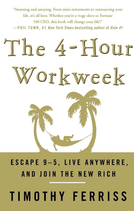 The 4-Hour Workweek: Escape 9-5, Live Anywhere, and Join the New Rich by Tim Ferriss