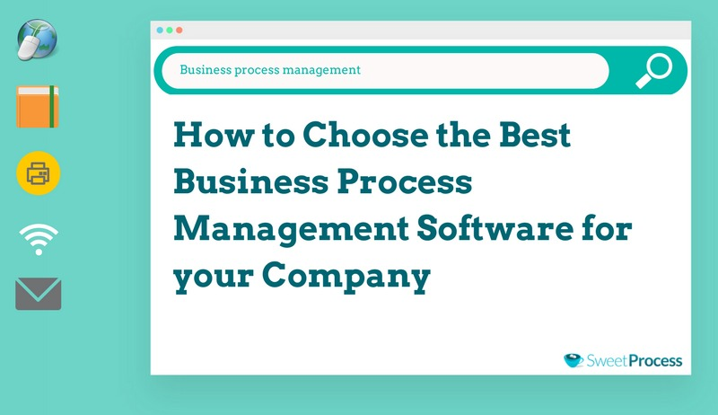 How to Choose the Best Business Process Management Software for Your Company.