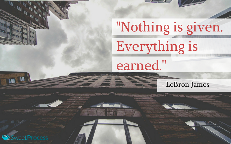 Nothing is given everything is earned