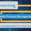 The Ultimate Guide to Business Process Management (BPM) and How to Implement It in Your Company