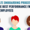 The Ultimate Onboarding Process for Getting the Best Performance from Your New Employees.