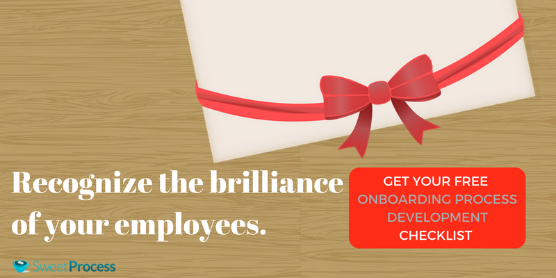 Onboarding Process: Recognize the brilliance of your employees.