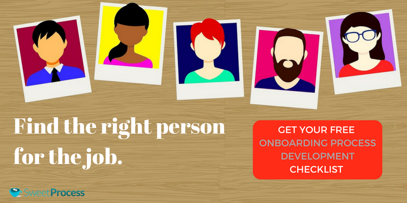 Onboarding Process: Find the right person for the job.