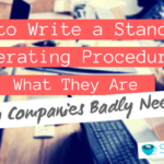 How to Write a Standard Operating Procedure that Your Employees will Actually find Useful.