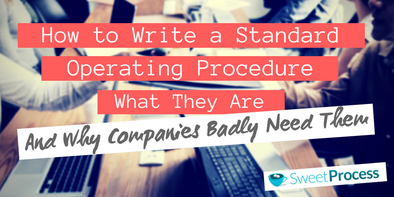 How to Write a Standard Operating Procedure, what they are and why companies badly need them.