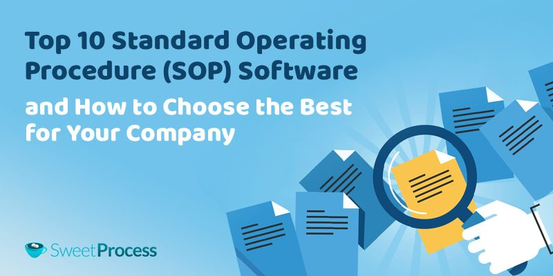 Top 10 Standard Operating Procedure (SOP) Software and How to Choose the Best for Your Company.